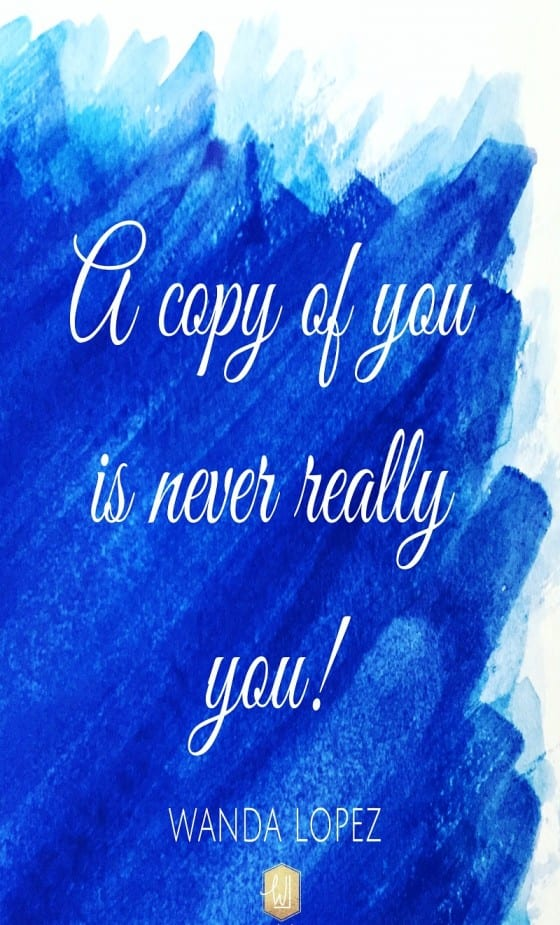 A copy of you is never really you! You are enough / #quote / by Wanda Lopez Designs - fashion and lifestyle blog / #wordstoliveby