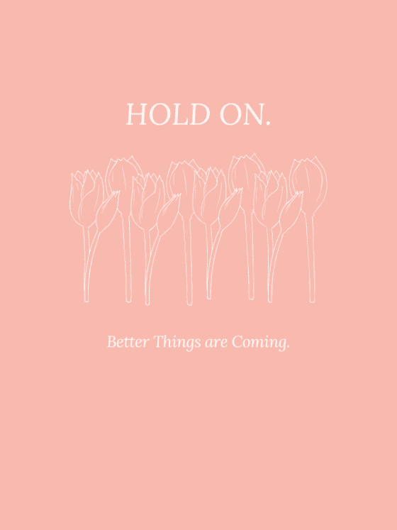 motivational quote for download-hold on better things are coming- by wandalopezdesigns