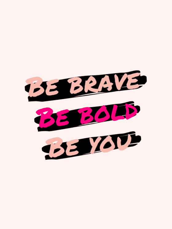 motivational quote for download-be brave be bold be you- by wandalopezdesigns